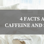 https://sleeplikeaboss.com//wp-content/uploads/2018/08/4-facts-about-caffeine-and-sleep.png