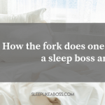 https://sleeplikeaboss.com/wp-content/uploads/2019/03/how-the-fork-does-one-become-a-sleep-boss-and-why_-blog.png