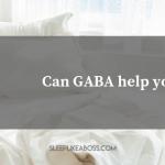 https://sleeplikeaboss.com/wp-content/uploads/2019/04/can-gaba-help-you-sleep_-blog.png