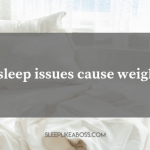 https://sleeplikeaboss.com/wp-content/uploads/2019/07/can-sleep-issues-cause-weight-gain_-blog.png