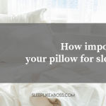https://sleeplikeaboss.com/wp-content/uploads/2019/10/how-important-is-your-pillow-for-sleep-2019-blog.png