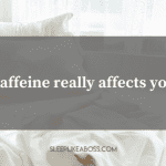 how-caffeine-really-affects-your-sleep