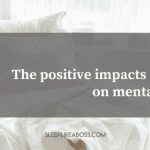 the-positive-impacts-of-sleep-on-mental-health-blog