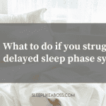 what-do-do-if-you-struggle-with-delayed-sleep-phase-syndrome
